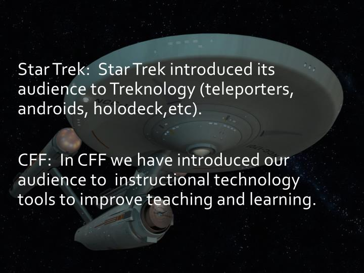 Star Trek:  Star Trek introduced its audience to