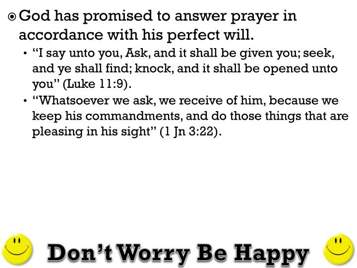 God has promised to answer prayer in accordance with his perfect will.
