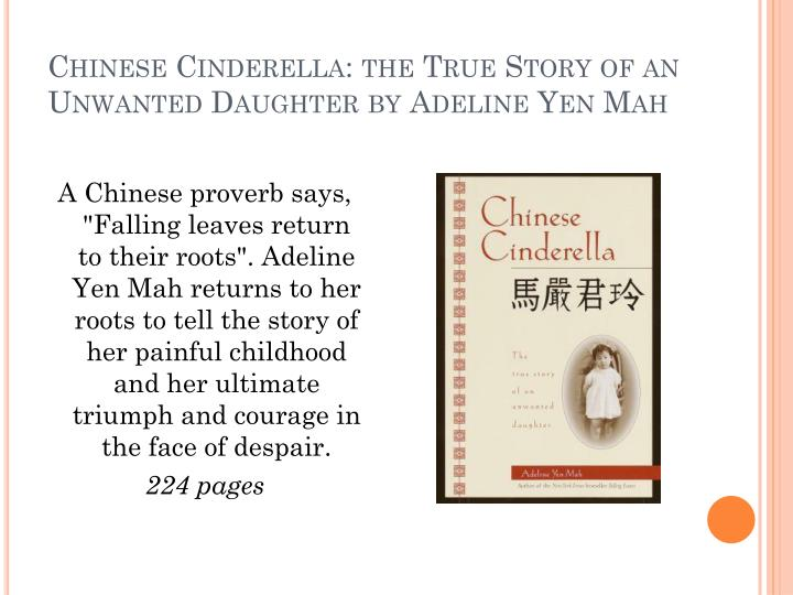 the hardships and sadness throughout the life of adeline in chinese cinderella a book by adeline yen Chinese cinderella the true story of an unwanted daughter (book) : mah, adeline yen : a riveting memoir of a girl's painful coming-of-age in a wealthy chinese family during the 1940s.