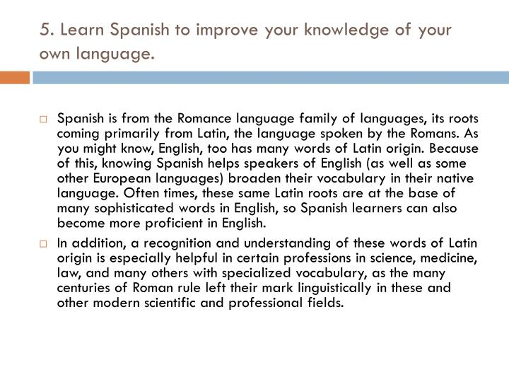 5. Learn Spanish to improve your knowledge of your own language.