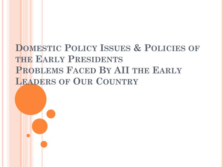 Domestic Policy Issues & Policies of the Early Presidents