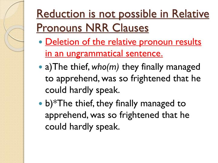 Reduction is not possible in Relative Pronouns NRR Clauses