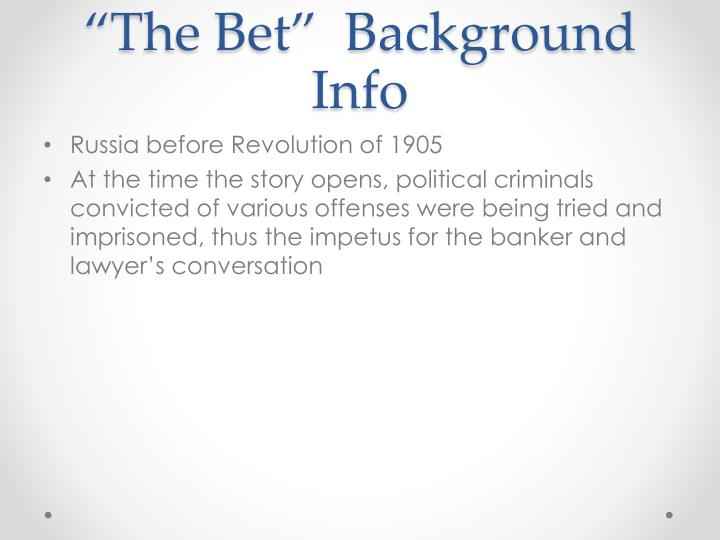 """""""The Bet""""  Background Info"""