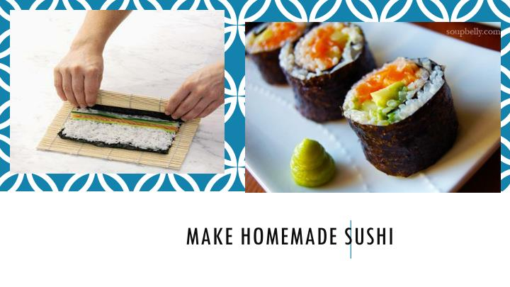 Make homemade sushi