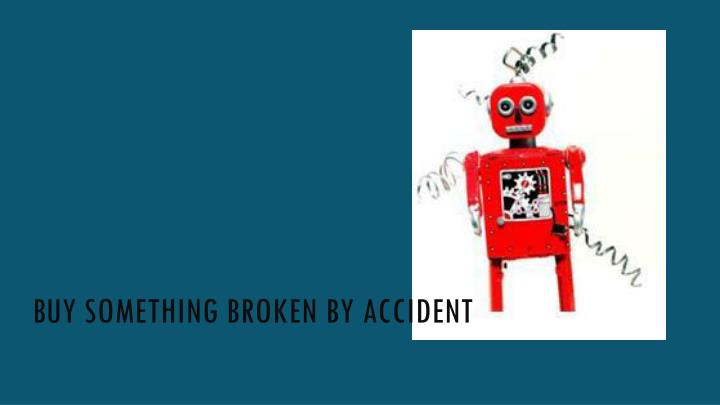 Buy something broken by accident