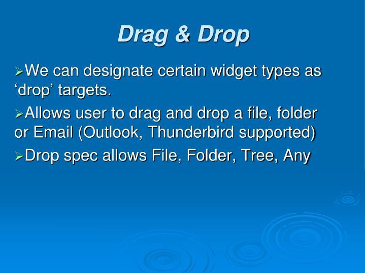 We can designate certain widget types as 'drop' targets.
