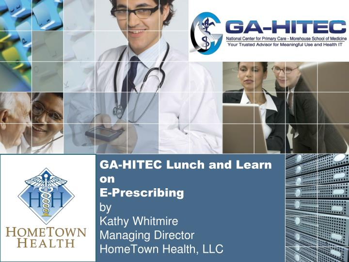 Ga hitec lunch and learn on e prescribing by kathy whitmire managing director hometown health llc