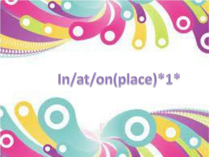 In/at/on(place)*1*