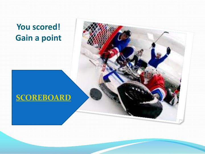 You scored! Gain a point