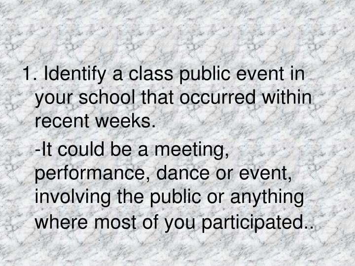 1. Identify a class public event in your school that occurred within recent weeks.