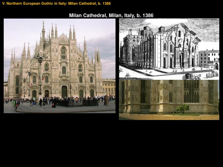 V. Northern European Gothic in Italy: Milan Cathedral, b. 1386