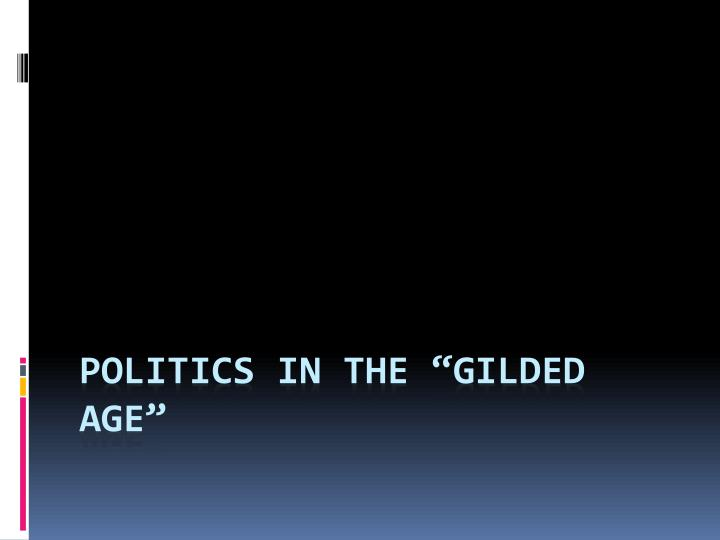 Politics in the gilded age