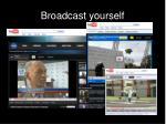 broadcast yourself