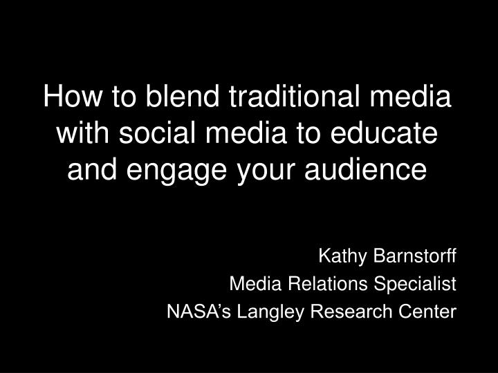 how to blend traditional media with social media to educate and engage your audience