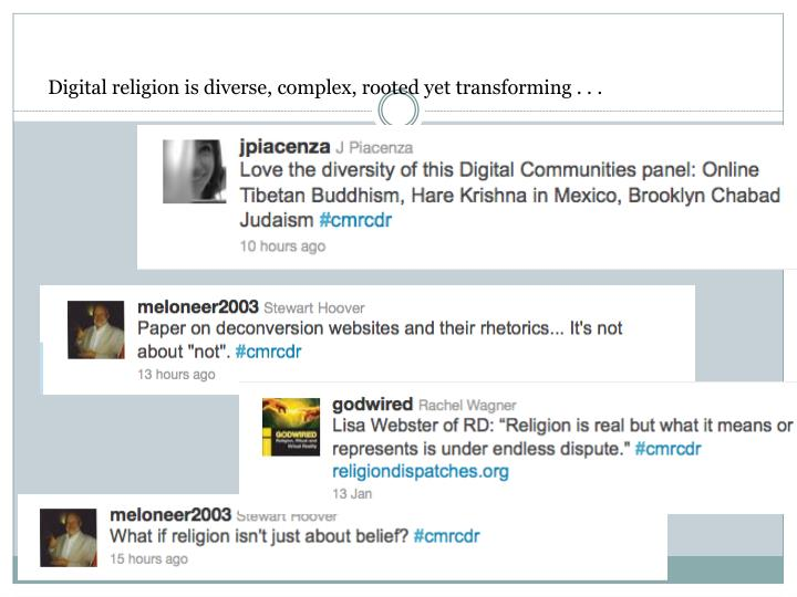 Digital religion is diverse, complex, rooted yet transforming . . .