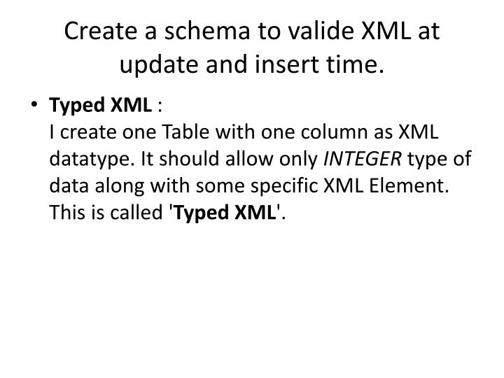 Create a schema to valide xml at update and insert time