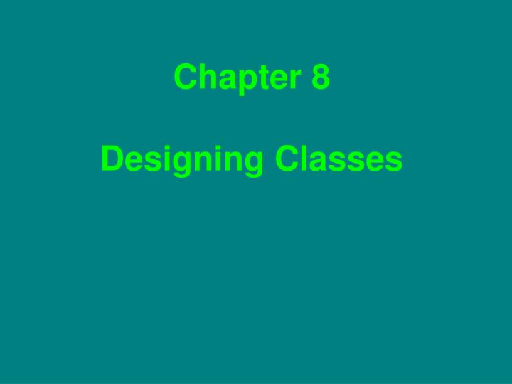 chapter 8 designing classes n.