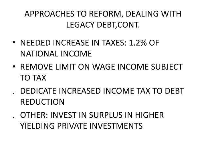 APPROACHES TO REFORM, DEALING WITH LEGACY DEBT,CONT.
