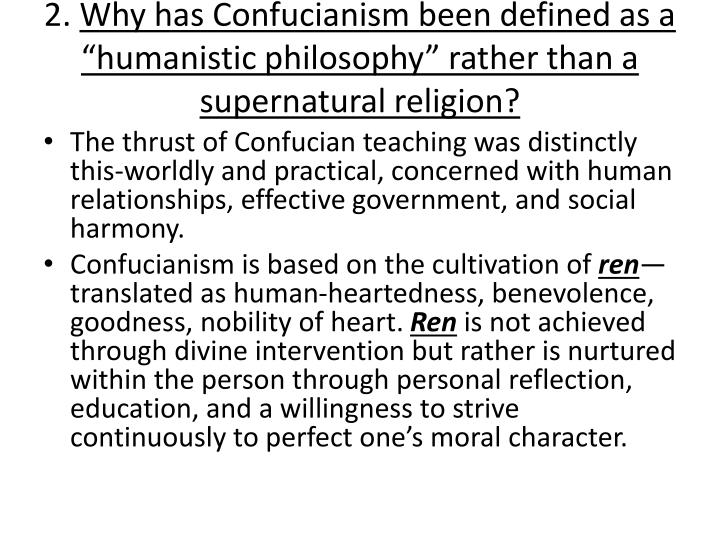 2 why has confucianism been defined as a humanistic philosophy rather than a supernatural religion