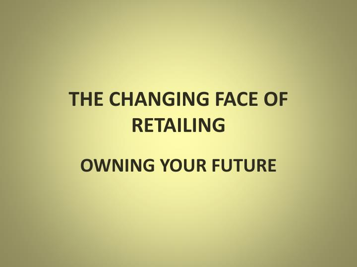 the changing face of retailing n.
