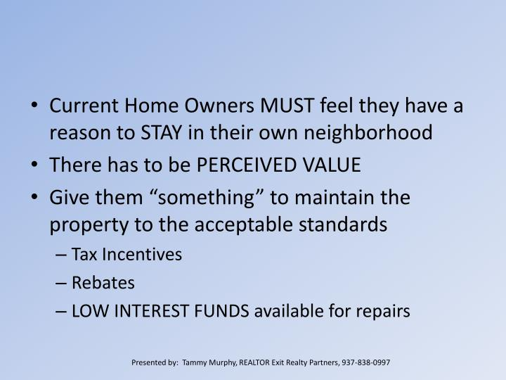 Current Home Owners MUST feel they have a reason to STAY in their own neighborhood