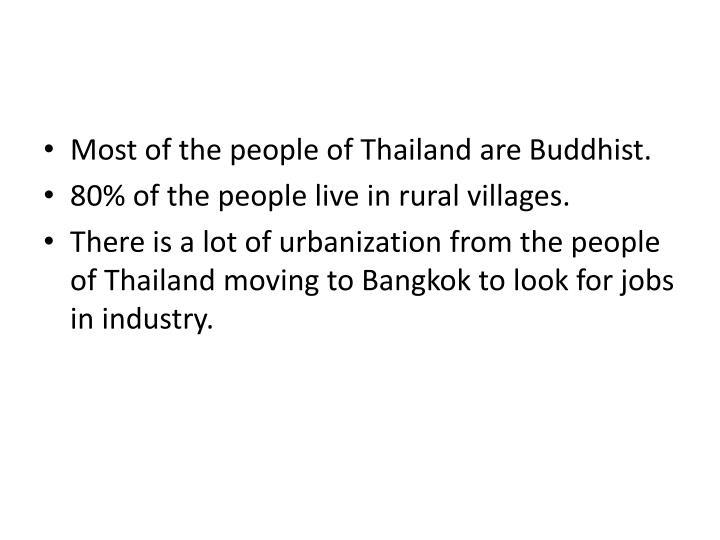 Most of the people of Thailand are Buddhist.