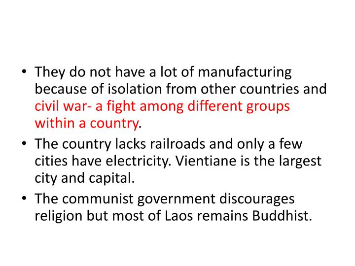 They do not have a lot of manufacturing because of isolation from other countries and
