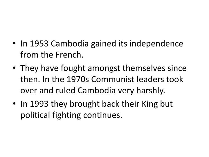 In 1953 Cambodia gained its independence from the French.