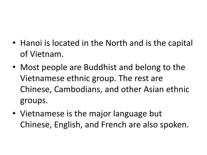 Hanoi is located in the North and is the capital of Vietnam.