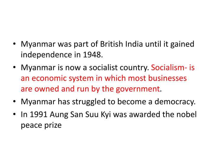 Myanmar was part of British India until it gained independence in 1948.