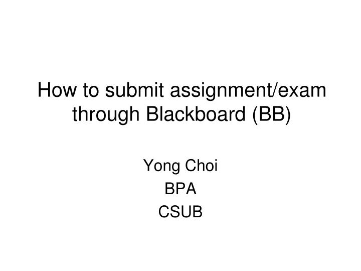 how to submit assignment exam through blackboard bb n.