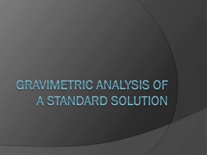 Gravimetric Analysis of a Standard solution