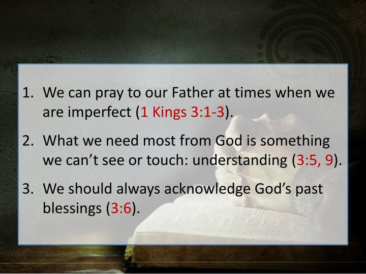 We can pray to our Father at times when we are imperfect (