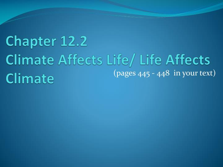 chapter 12 2 climate affects life life affects climate n.