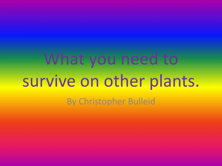 What you need to survive on other plants.