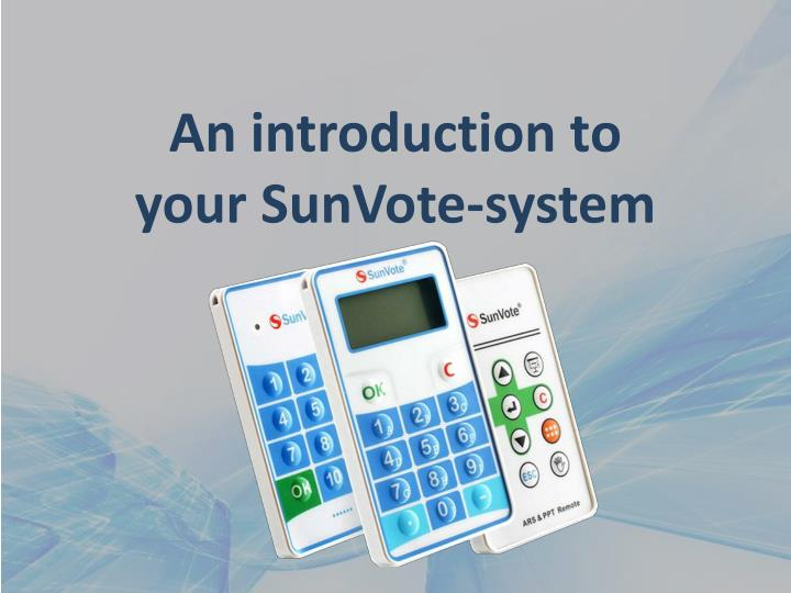 An introduction to your sunvote system