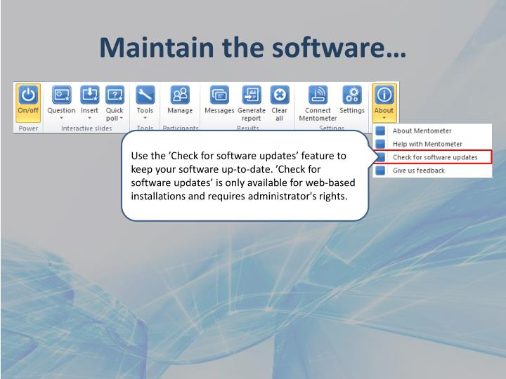 Maintain the software…