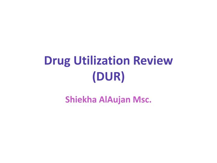 PPT - Drug Utilization Review (DUR) PowerPoint Presentation - ID:2603314