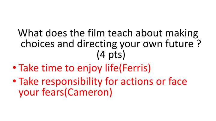What does the film teach about making choices and directing your own future ? (4 pts)