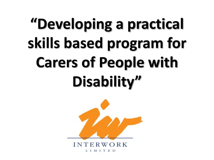 developing a practical skills based program for carers of people with disability n.