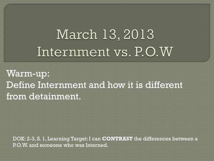 march 13 2013 internment vs p o w n.