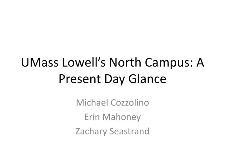 umass lowell s north campus a p resent day glance n.
