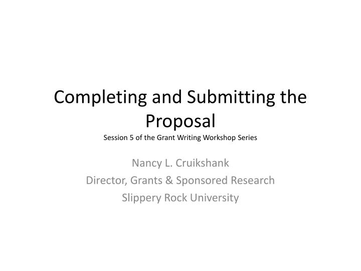completing and submitting the proposal session 5 of the grant writing workshop series n.