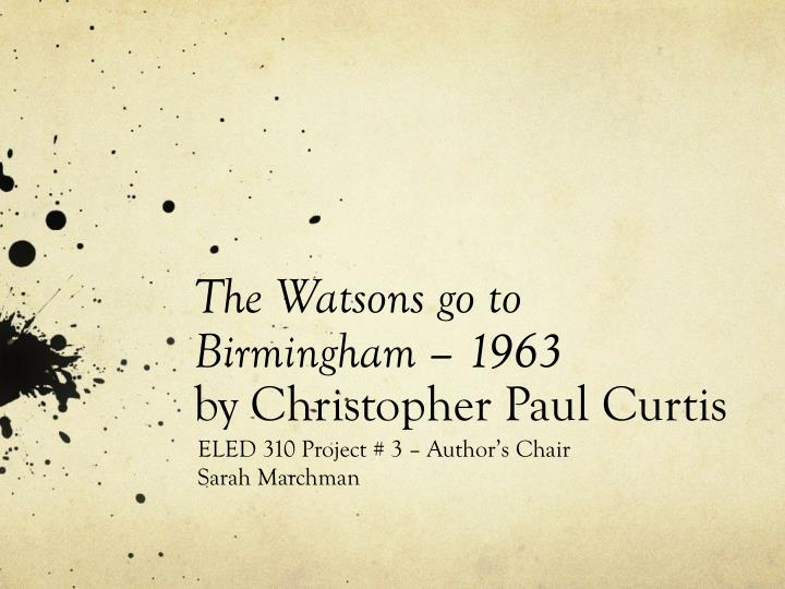 the watsons go to birmingham 1963 by christopher paul curtis