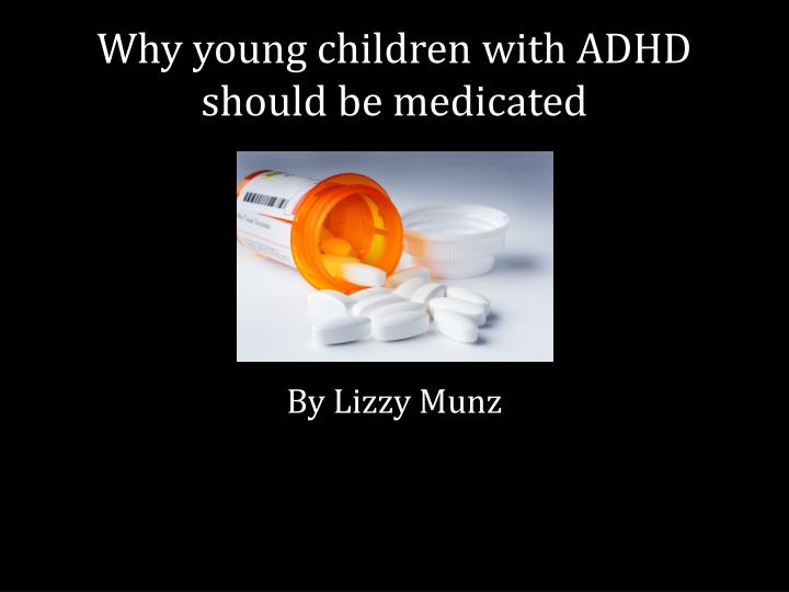 why y oung children with adhd should be medicated