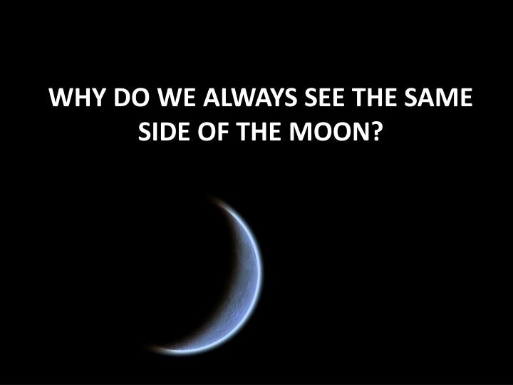Why do we always see the same side of the moon?
