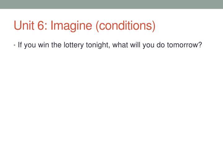 Unit 6: Imagine (conditions)