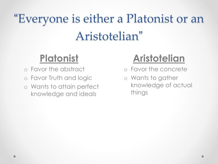 Everyone is either a platonist or an aristotelian