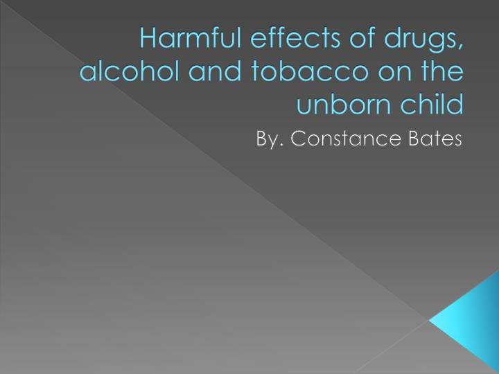 harmful effects of drugs alcohol and tobacco on the unborn child n.