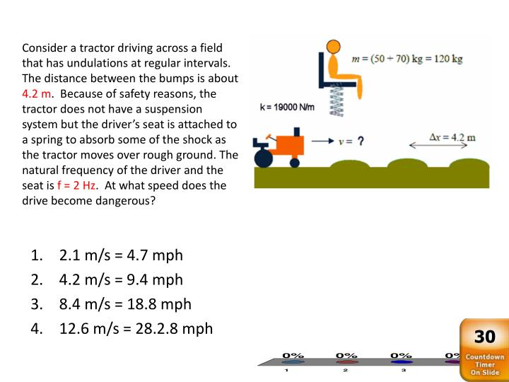 Consider a tractor driving across a field that has undulations at regular intervals. The distance between the bumps is about
